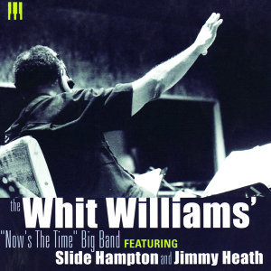 "The Whit Williams' ""Now's The Time"" Big Band"