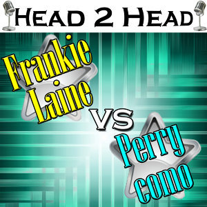 Head 2 Head: Frankie Laine vs. Perry Como