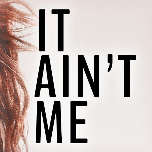 It Ain't Me (feat. Kurt Hugo Schneider)