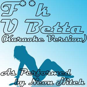 F**k U Betta (Karaoke Version) [In the Style of Neon Hitch]
