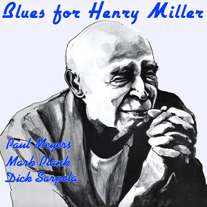 Blues for Henry Miller - Paul Meyers, Mark Plank, Dick Sarpola