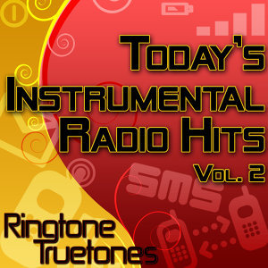 Today's Instrumental Radio Hits Vol. 2  - Today's Greatest Instrumental Ringtones