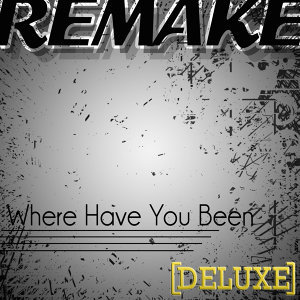 Where Have You Been (Rihanna Remake) - Deluxe - Single