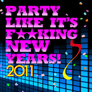 Party Like It's F**king New Years 2011