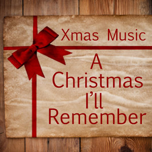 Xmas Music - A Christmas I'll Remember