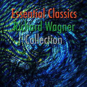 Essential Classics Richard Wagner Collection