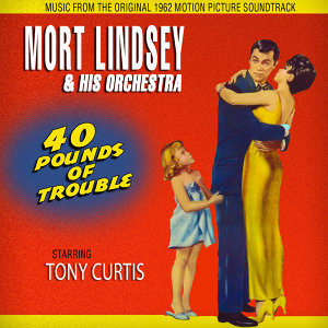 40 Pounds Of Trouble (Music From The Original 1962 Motion Picture Soundtrack)
