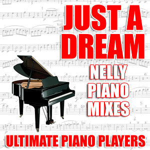 Just A Dream (Nelly Piano Mixes)