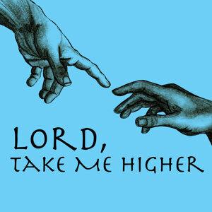 Lord, Take Me Higher
