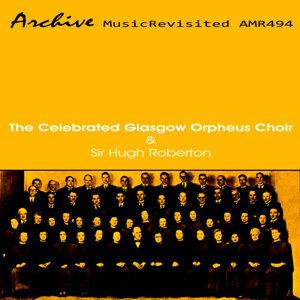 The Celebrated Glasgow Orpheus Choir & Sir Hugh Roberton