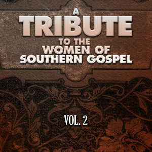 A Tribute to the Women of Southern Gospel, Vol. 2