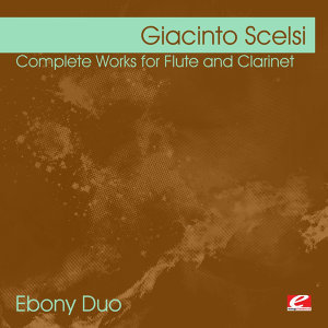 Scelsi: Complete Works for Flute and Clarinet (Digitally Remastered)