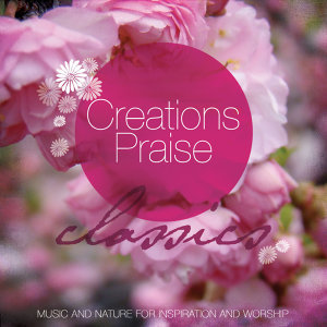 Creations Praise - Classics (Favorite Classical Music Accompanied by the Sounds of Nature)