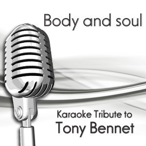 Body And Soul (Karaoke Tribute To Tony Bennet)
