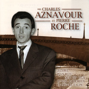 Les Plus Belles Chansons De Charles Aznavour Et Pierre Roche