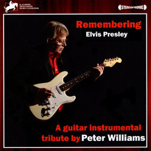 Remebering Elvis Presley: A Guitar Instrumental Tribute by Peter Williams
