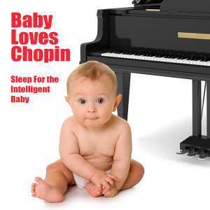 Baby Loves Chopin - Sleep For The Intelligent Baby