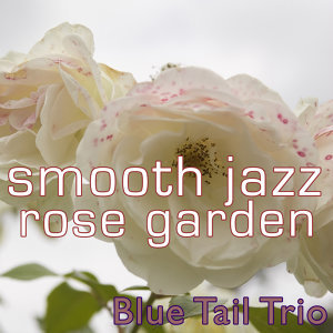 Smooth Jazz Rose Garden