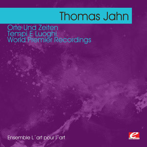 Jahn: Orte Und Zeiten - Tempi E Luoghi – World Premier Recordings (Digitally Remastered)