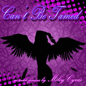 Can't Be Tamed (as made famous by Miley Cyrus)