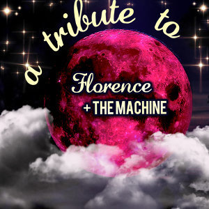 A Tribute to Florence + the Machine