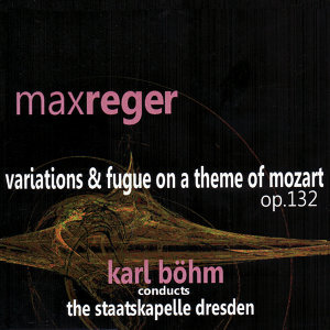 Reger: Variations & Fugue on a Theme of Mozart, Op. 132