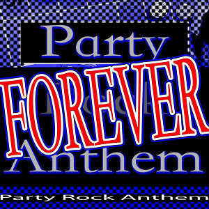 Forever Party - Forever Rock - Best Anthem