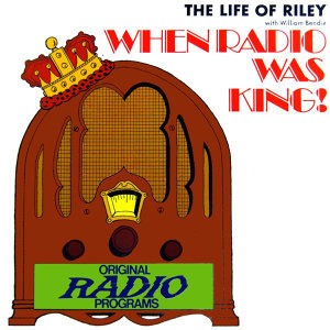 When Radio Was King - The Life Of Riley