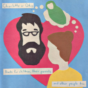 Charlotte or Otis: Duets for Children, Their Parents, and Other People Too