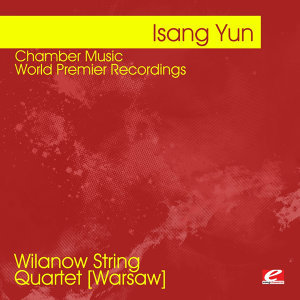 Yun: Chamber Music - World Premier Recordings (Digitally Remastered)