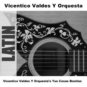 Vicentico Valdes Y Orquesta's Tus Cosas Bonitas
