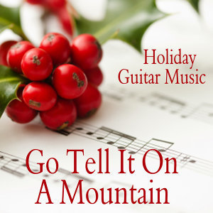 Holiday Guitar Music - Go Tell It On a Mountain