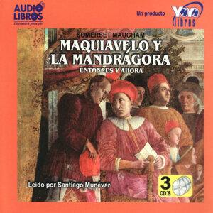 Maquiavelo Y La Mandrágora, Entonces Y Ahora (Abridged)
