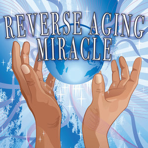 The Reverse Aging Miracle