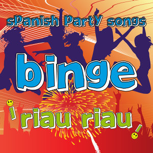 Spanish Party Songs. Binge Riau Riau