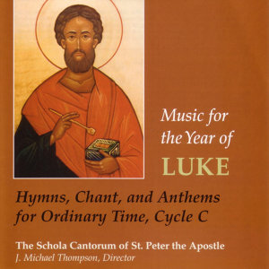 Music for the Year of Luke: Hymns, Chant and Anthems for Ordinary Time, Cycle C