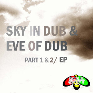 Soul Shift Music: Sky In Dub & Eve Of Dub, Part 1&2