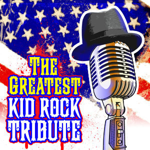 The Greatest Kid Rock Tribute
