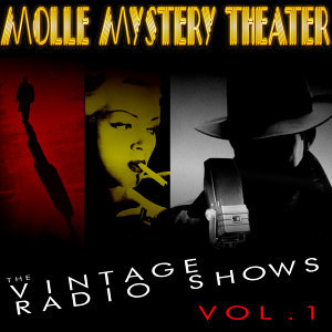 Molle Mystery Theater - The Vintage Radio Shows, Vol. 1