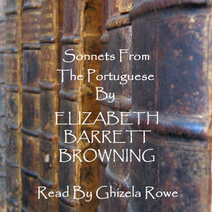 Elizabeth Barrett Browning - Sonnets From The Portuguese