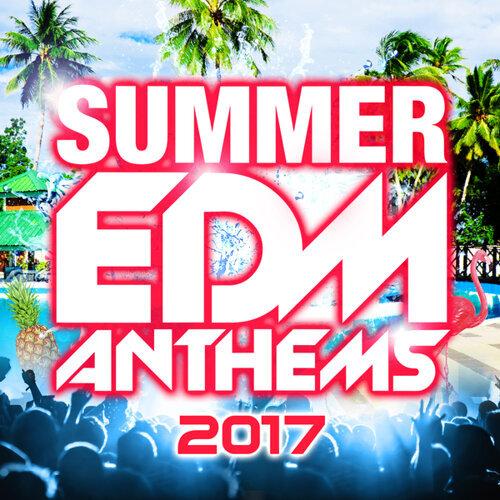 SUMMER EDM ANTHEMS 2017