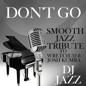 Don't Go (Smooth Jazz Tribute to Wretch 32 & Josh Kumra)
