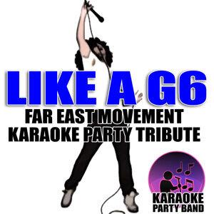 Like a G6 (Far East Movement Karaoke Party Tribute)