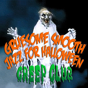 Gruesome Smooth Jazz For Halloween