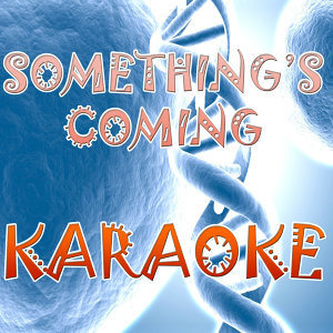 Something's coming (In the style of Glee Cast) (Karaoke)
