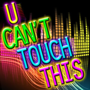 U Can't Touch This