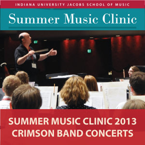 Indiana University Summer Music Clinic 2013: Crimson Band Concerts
