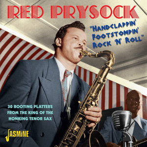 Handclappin' Foot Stompin' Rock N' Roll - 30 Booting Platters from the King of the Honking Tenor Sax