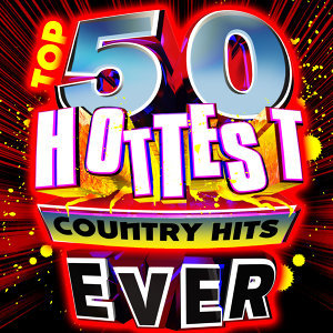 Top 50 Hottest Country Hits Ever!