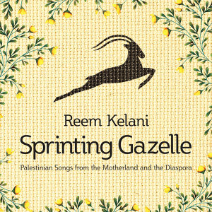 Sprinting Gazelle - Palestinian Songs from the Motherland and the Diaspora